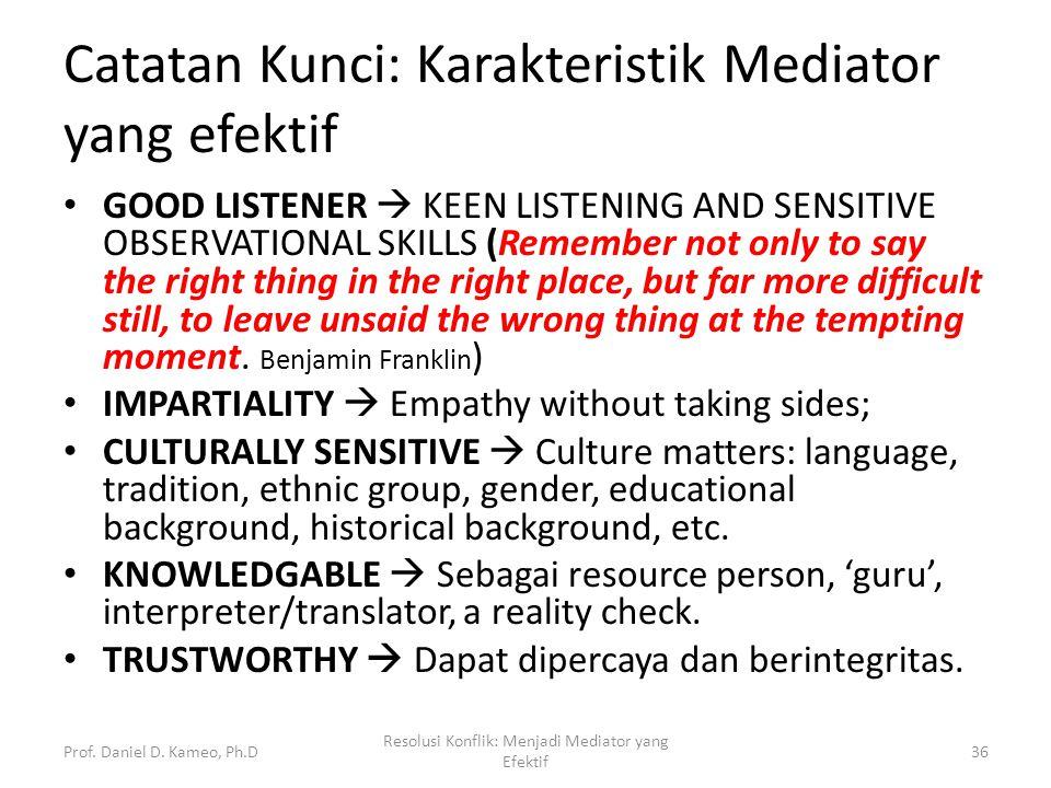 Catatan Kunci: Karakteristik Mediator yang efektif GOOD LISTENER  KEEN LISTENING AND SENSITIVE OBSERVATIONAL SKILLS (Remember not only to say the rig