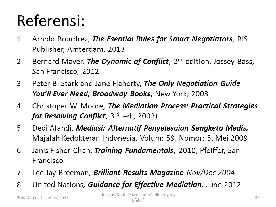 Referensi: 1.Arnold Bourdrez, The Esential Rules for Smart Negotiators, BIS Publisher, Amterdam, 2013 2.Bernard Mayer, The Dynamic of Conflict, 2 nd e