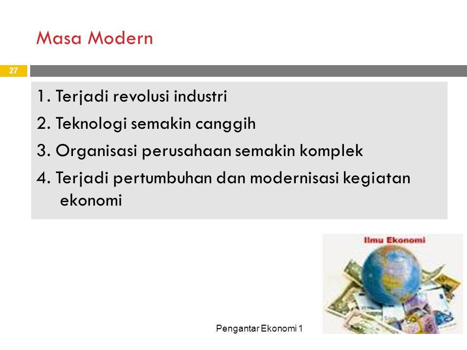 Masa Modern Pengantar Ekonomi 1 27 1.Terjadi revolusi industri 2.