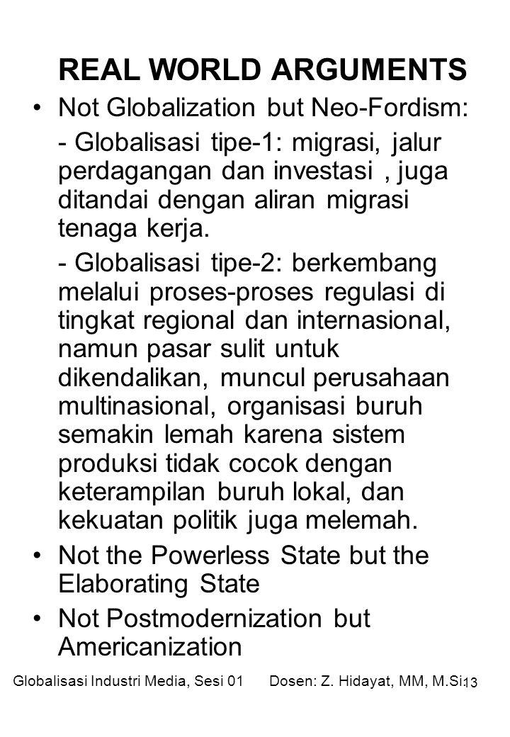 13 REAL WORLD ARGUMENTS Not Globalization but Neo-Fordism: - Globalisasi tipe-1: migrasi, jalur perdagangan dan investasi, juga ditandai dengan aliran migrasi tenaga kerja.