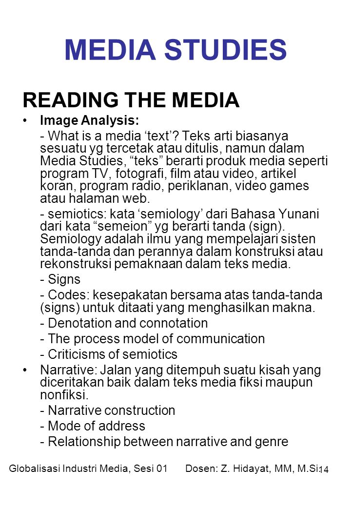 14 MEDIA STUDIES READING THE MEDIA Image Analysis: - What is a media 'text'? Teks arti biasanya sesuatu yg tercetak atau ditulis, namun dalam Media St