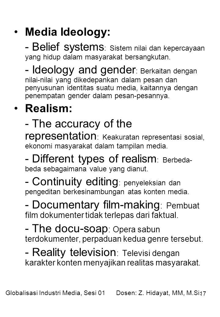 17 Media Ideology: - Belief systems : Sistem nilai dan kepercayaan yang hidup dalam masyarakat bersangkutan.
