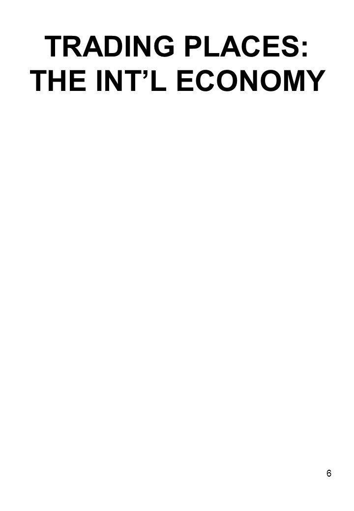 TRADING PLACES: THE INT'L ECONOMY 6