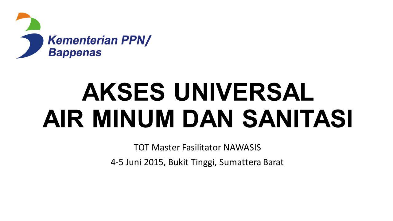 AKSES UNIVERSAL AIR MINUM DAN SANITASI TOT Master Fasilitator NAWASIS 4-5 Juni 2015, Bukit Tinggi, Sumattera Barat