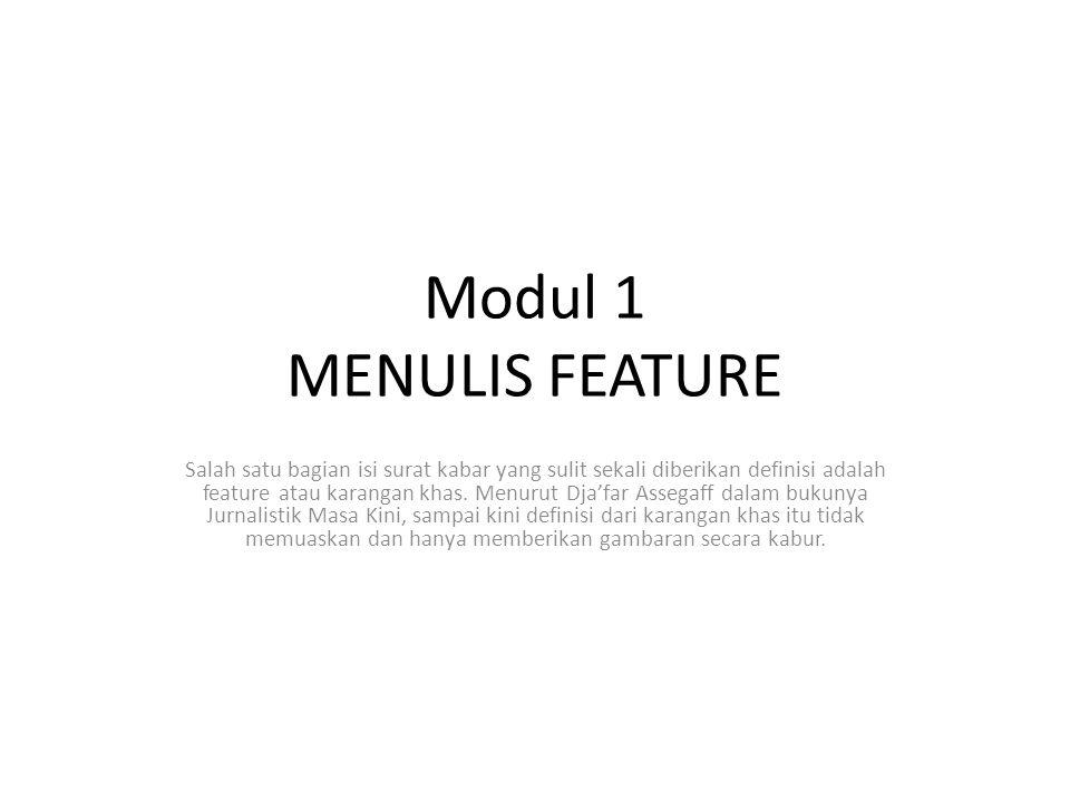 Modul 1 MENULIS FEATURE Salah satu bagian isi surat kabar yang sulit sekali diberikan definisi adalah feature atau karangan khas. Menurut Dja'far Asse