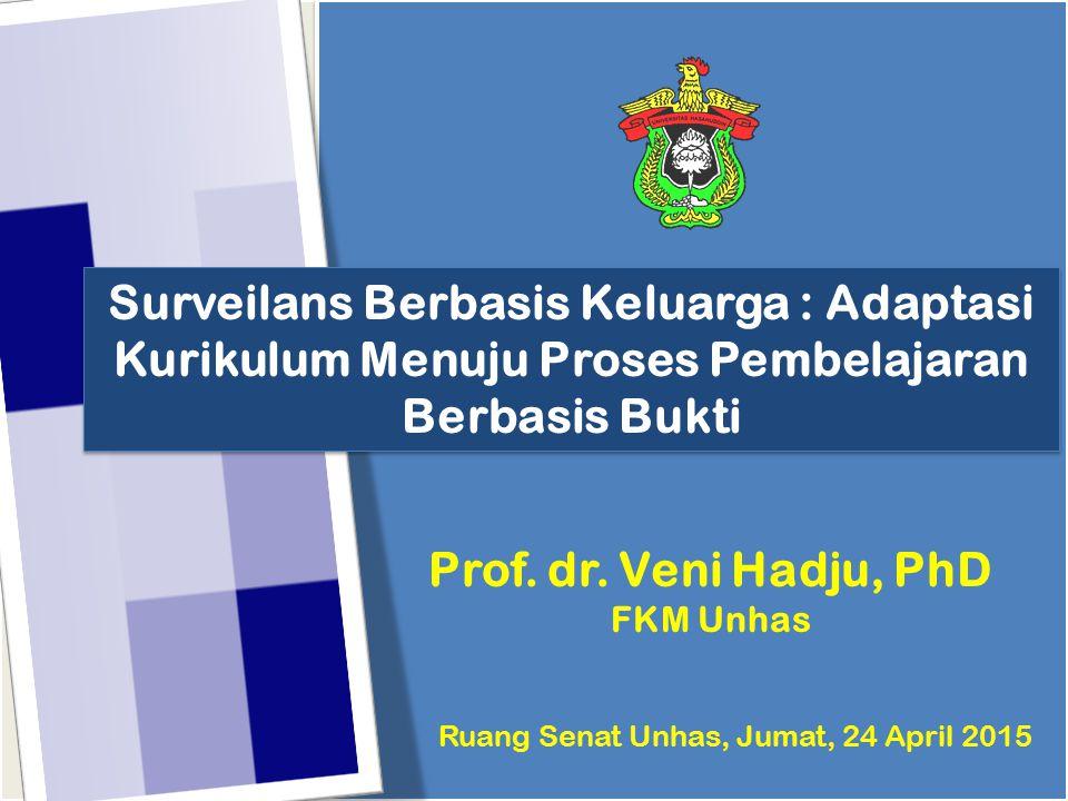 Ruang Senat Unhas, Jumat, 24 April 2015 Surveilans Berbasis Keluarga : Adaptasi Kurikulum Menuju Proses Pembelajaran Berbasis Bukti Prof. dr. Veni Had