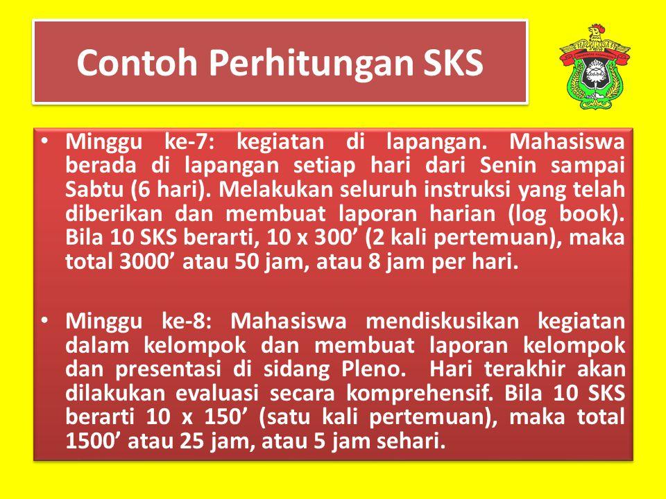 Contoh Perhitungan SKS Minggu ke-7: kegiatan di lapangan. Mahasiswa berada di lapangan setiap hari dari Senin sampai Sabtu (6 hari). Melakukan seluruh