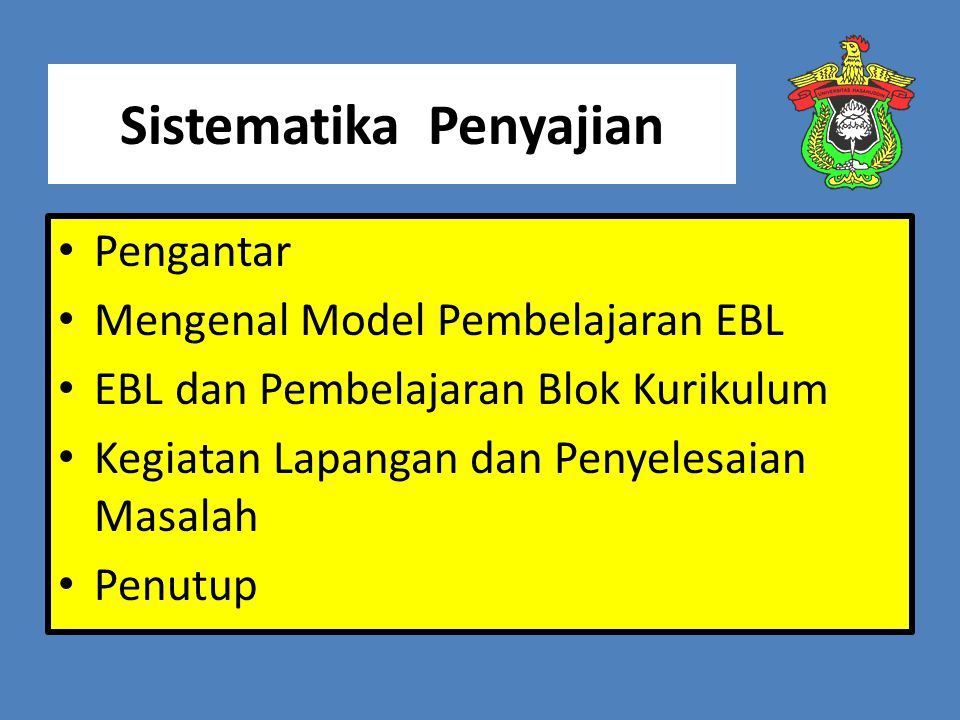 Sistematika Penyajian Pengantar Mengenal Model Pembelajaran EBL EBL dan Pembelajaran Blok Kurikulum Kegiatan Lapangan dan Penyelesaian Masalah Penutup