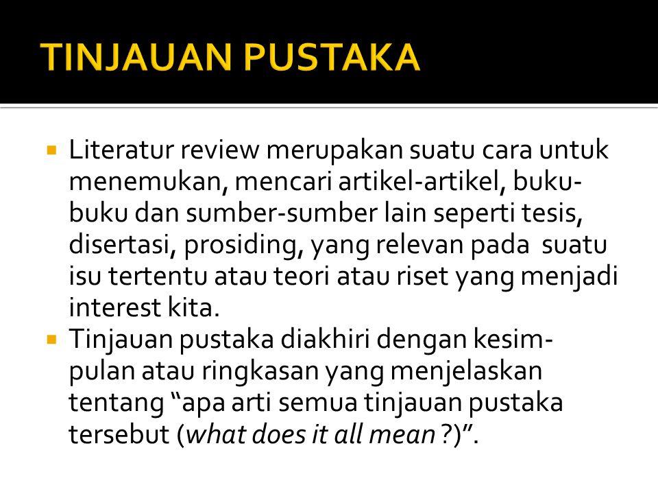  Tinjauan pustaka mempunyai arti : penin- jauan kembali pustaka-pustaka yang ter-kait (review of related literature).