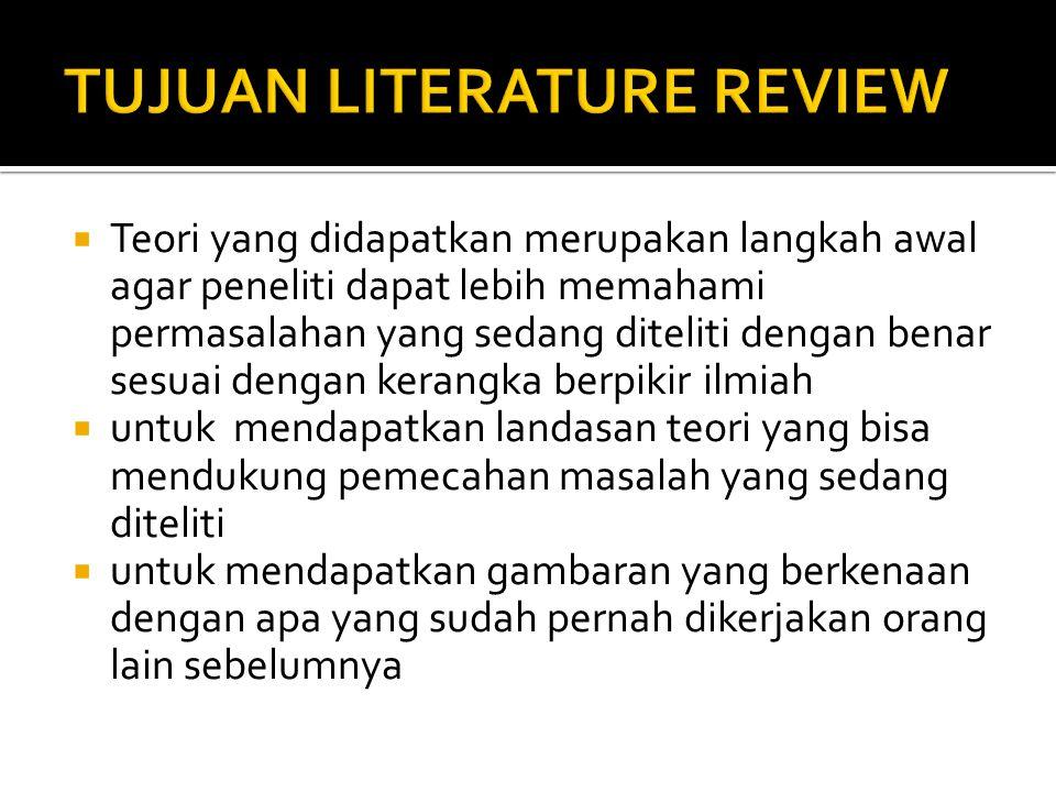  Literatur review merupakan suatu cara untuk menemukan, mencari artikel-artikel, buku- buku dan sumber-sumber lain seperti tesis, disertasi, prosiding, yang relevan pada suatu isu tertentu atau teori atau riset yang menjadi interest kita.