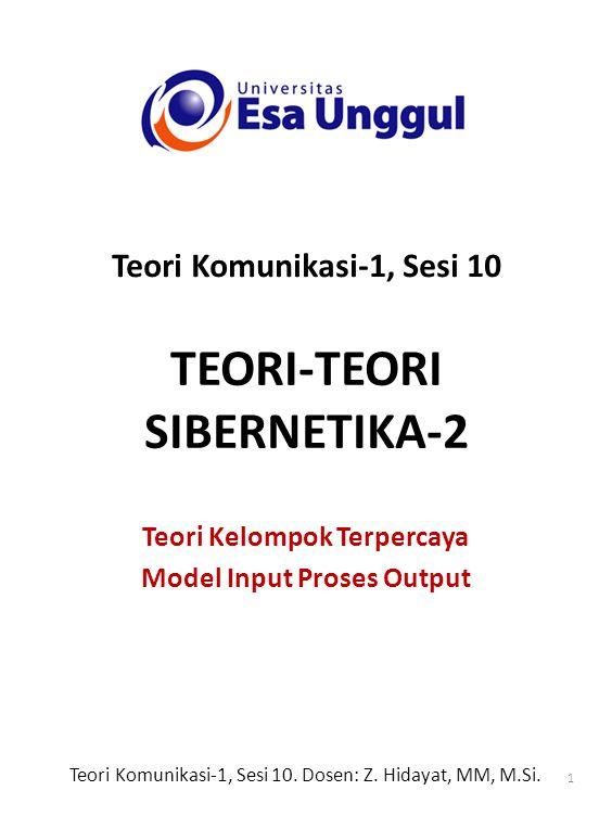 TEORI-TEORI SIBERNETIKA-2 Teori Kelompok Terpercaya Model Input Proses Output Teori Komunikasi-1, Sesi 10 Teori Komunikasi-1, Sesi 10.
