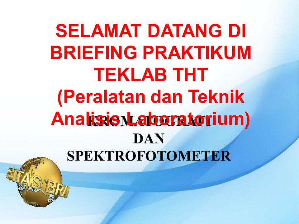 KROMATOGRAFI DAN SPEKTROFOTOMETER SELAMAT DATANG DI BRIEFING PRAKTIKUM TEKLAB THT (Peralatan dan Teknik Analisis Laboratorium)