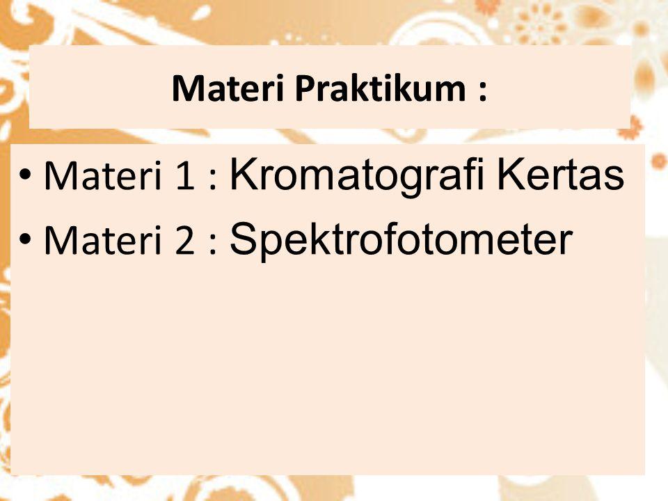 Materi Praktikum : Materi 1 : Kromatografi Kertas Materi 2 : Spektrofotometer