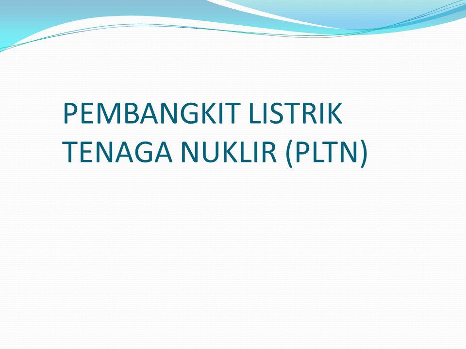 PLTN Pembangkit Listrik Tenaga Nuklir (PLTN) adalah stasiun pembangkit listrik thermal di mana panas yang dihasilkan diperoleh dari satu atau lebih reaktor nuklir pembangkit listrik.