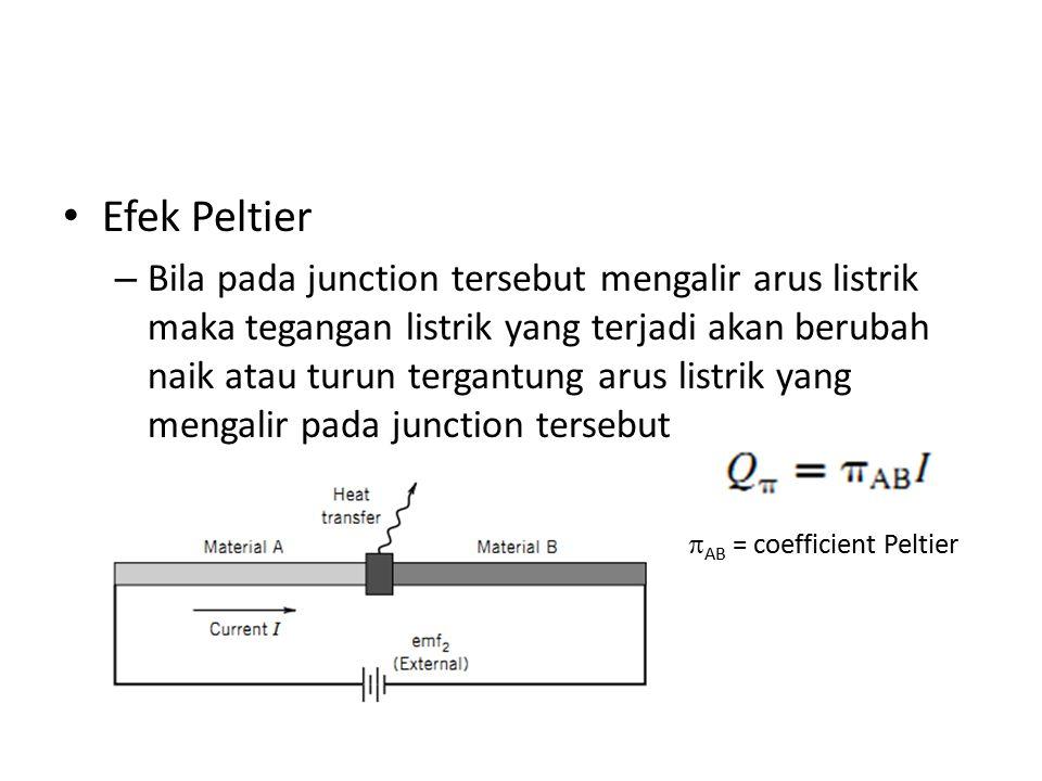 Efek Peltier – Bila pada junction tersebut mengalir arus listrik maka tegangan listrik yang terjadi akan berubah naik atau turun tergantung arus listr