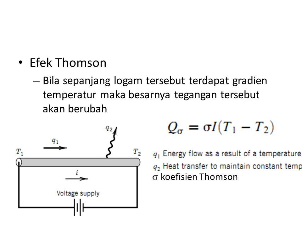 Efek Thomson – Bila sepanjang logam tersebut terdapat gradien temperatur maka besarnya tegangan tersebut akan berubah  koefisien Thomson