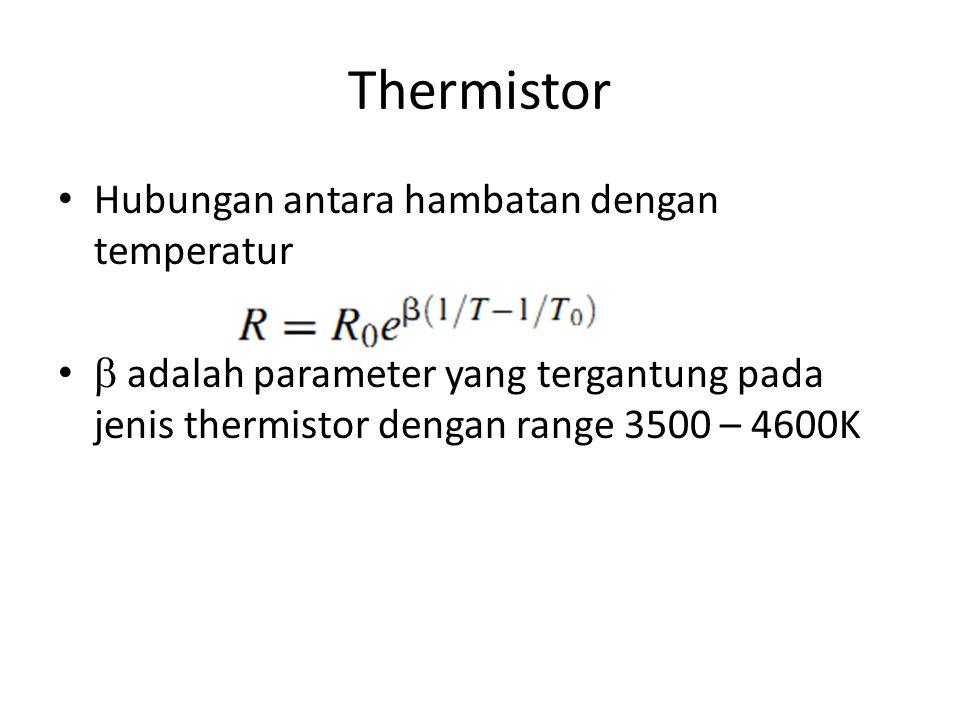 Thermistor Hubungan antara hambatan dengan temperatur  adalah parameter yang tergantung pada jenis thermistor dengan range 3500 – 4600K
