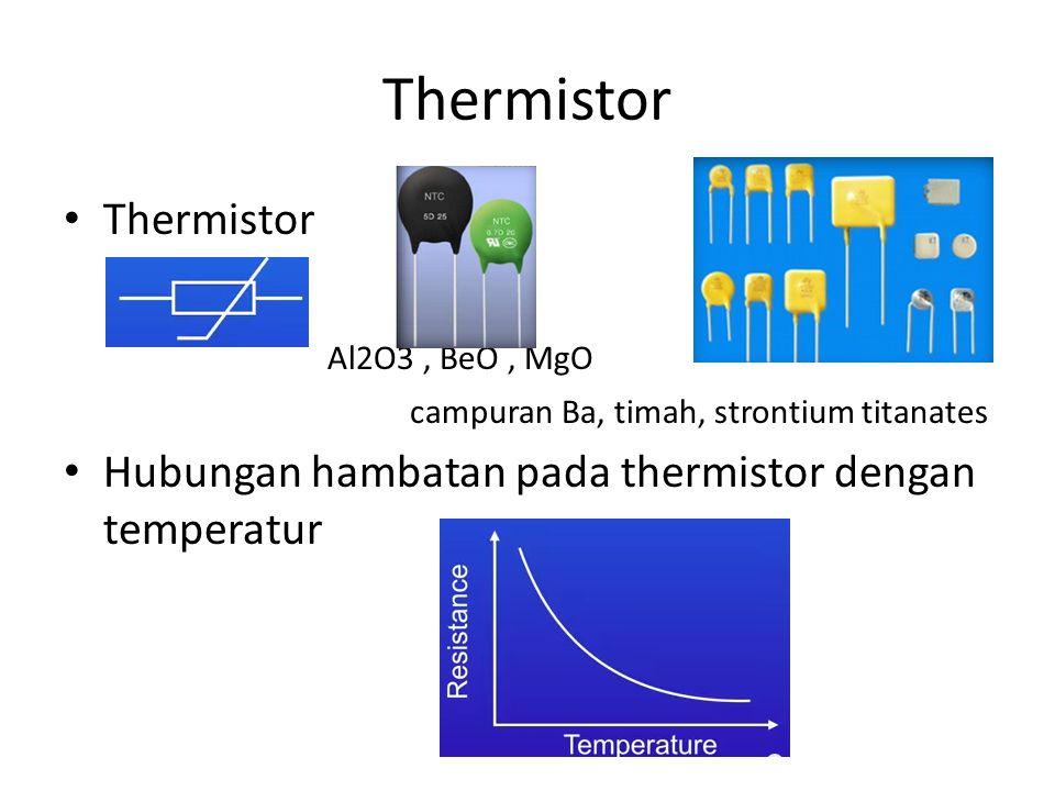 Thermistor Al2O3, BeO, MgO campuran Ba, timah, strontium titanates Hubungan hambatan pada thermistor dengan temperatur