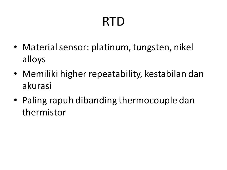 RTD Material sensor: platinum, tungsten, nikel alloys Memiliki higher repeatability, kestabilan dan akurasi Paling rapuh dibanding thermocouple dan th
