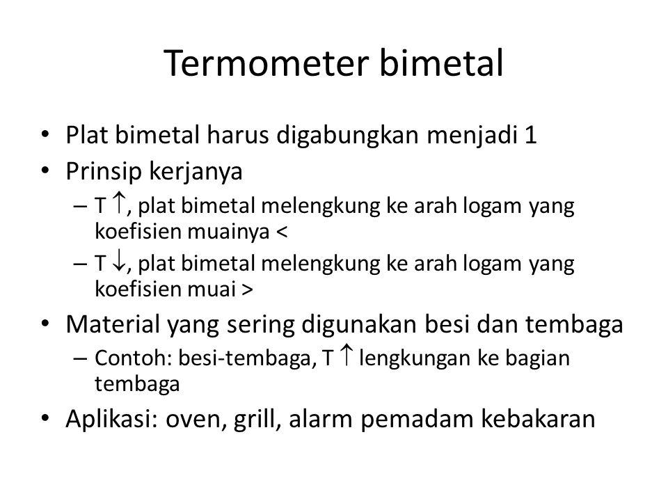 Termometer bimetal Plat bimetal harus digabungkan menjadi 1 Prinsip kerjanya – T , plat bimetal melengkung ke arah logam yang koefisien muainya < – T