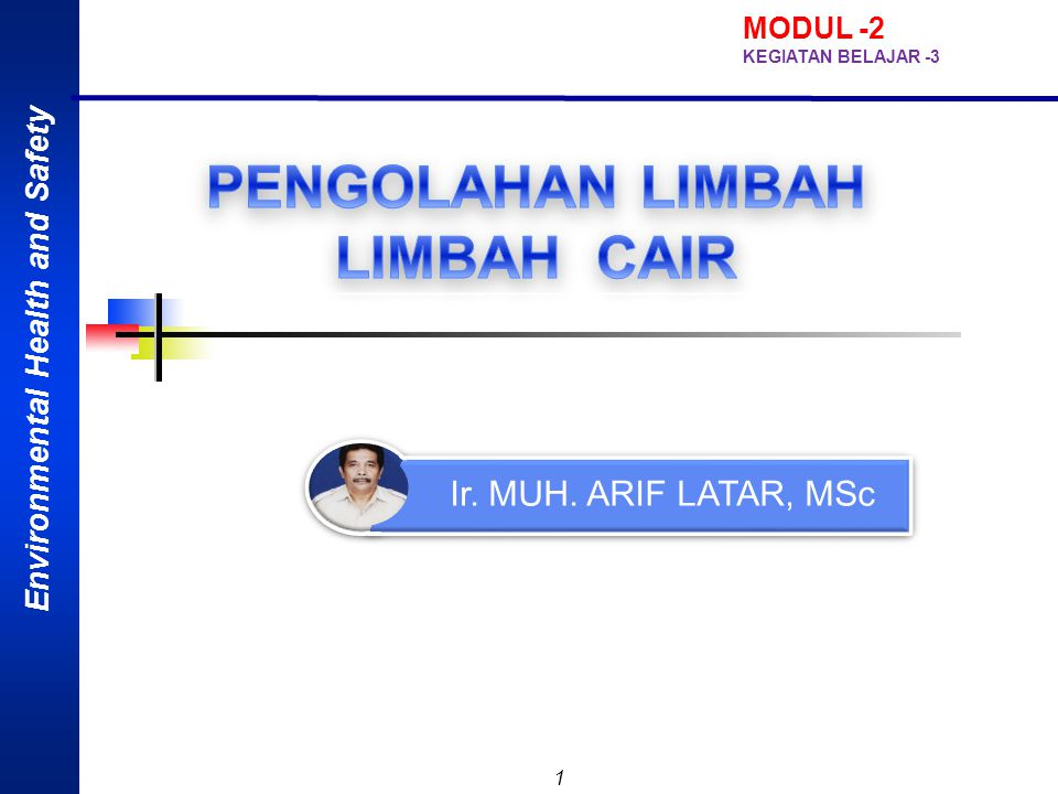 Environmental Health and Safety 1 Ir. MUH. ARIF LATAR, MSc MODUL -2 KEGIATAN BELAJAR -3