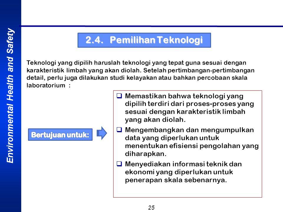 Environmental Health and Safety 25 2.4. Pemilihan Teknologi  Memastikan bahwa teknologi yang dipilih terdiri dari proses-proses yang sesuai dengan ka