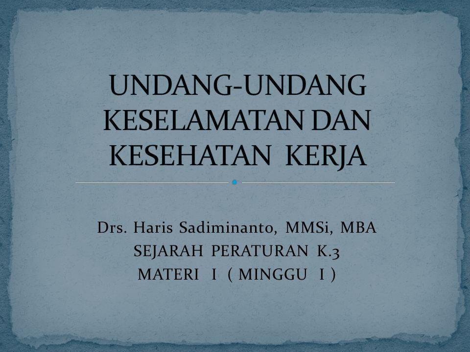Drs. Haris Sadiminanto, MMSi, MBA SEJARAH PERATURAN K.3 MATERI I ( MINGGU I )
