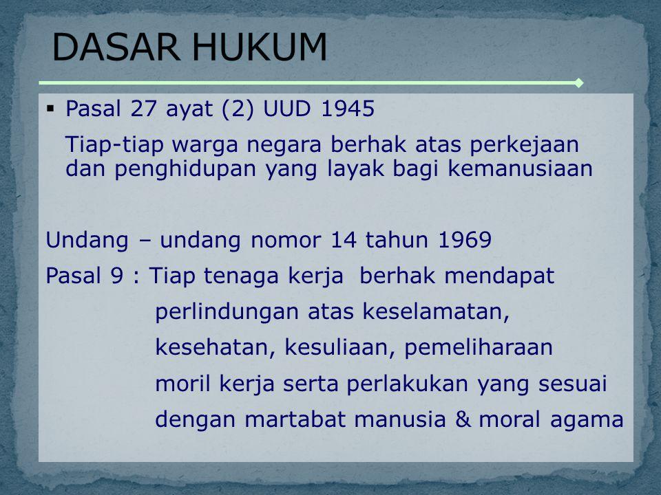  Pasal 27 ayat (2) UUD 1945 Tiap-tiap warga negara berhak atas perkejaan dan penghidupan yang layak bagi kemanusiaan Undang – undang nomor 14 tahun 1