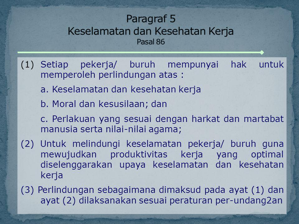 (1)Setiap pekerja/ buruh mempunyai hak untuk memperoleh perlindungan atas : a. Keselamatan dan kesehatan kerja b. Moral dan kesusilaan; dan c. Perlaku