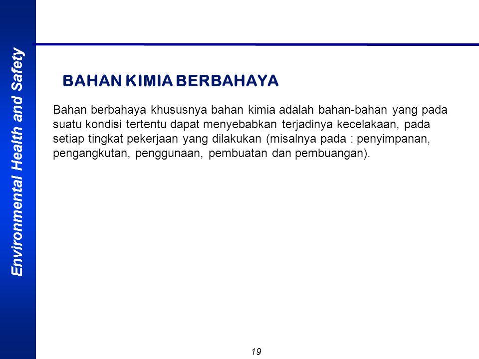 Environmental Health and Safety 18 Keputusan Menteri Tenaga Kerja RI No.Kep.187/MEN/1999, tentang pengendalian bahan kimia berbahaya di tempat kerja B
