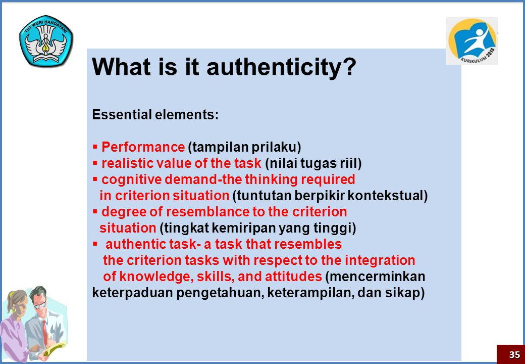 35 What is it authenticity? Essential elements:  Performance (tampilan prilaku)  realistic value of the task (nilai tugas riil)  cognitive demand-t