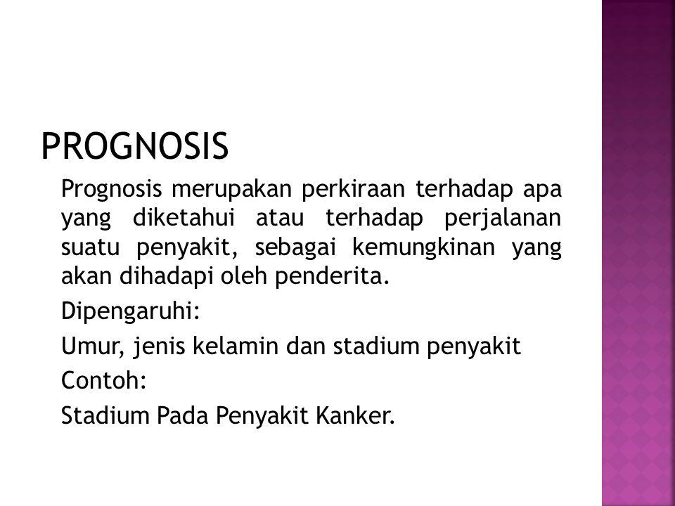 PROGNOSIS Prognosis merupakan perkiraan terhadap apa yang diketahui atau terhadap perjalanan suatu penyakit, sebagai kemungkinan yang akan dihadapi ol