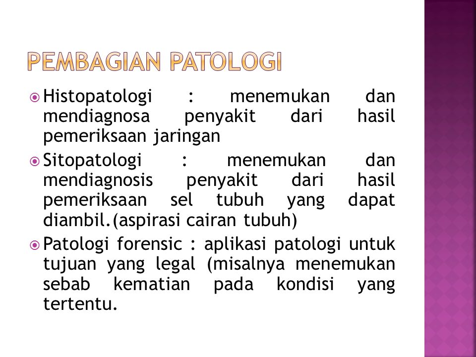  Histopatologi : menemukan dan mendiagnosa penyakit dari hasil pemeriksaan jaringan  Sitopatologi : menemukan dan mendiagnosis penyakit dari hasil p