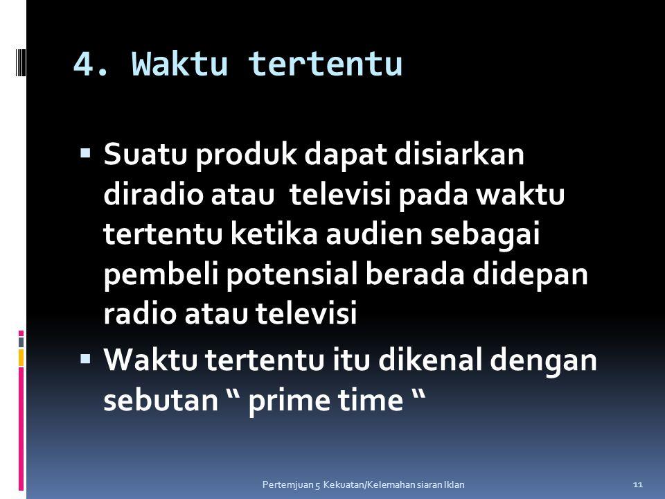 4. Waktu tertentu  Suatu produk dapat disiarkan diradio atau televisi pada waktu tertentu ketika audien sebagai pembeli potensial berada didepan radi