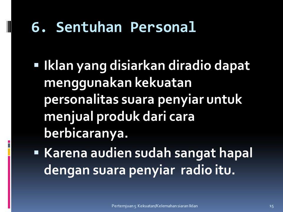 6. Sentuhan Personal  Iklan yang disiarkan diradio dapat menggunakan kekuatan personalitas suara penyiar untuk menjual produk dari cara berbicaranya.