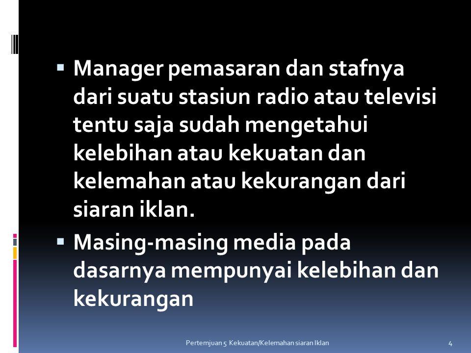  Manager pemasaran dan stafnya dari suatu stasiun radio atau televisi tentu saja sudah mengetahui kelebihan atau kekuatan dan kelemahan atau kekurang