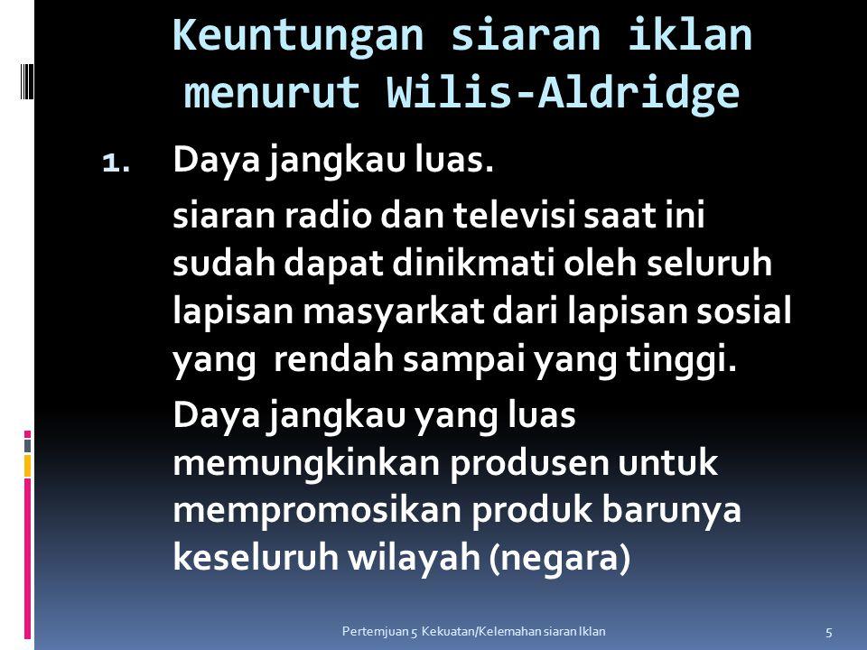 2.Wilayah tertentu  Siaran radio dan siaran televisi menawarkan fleksibelitas bagi produsen.