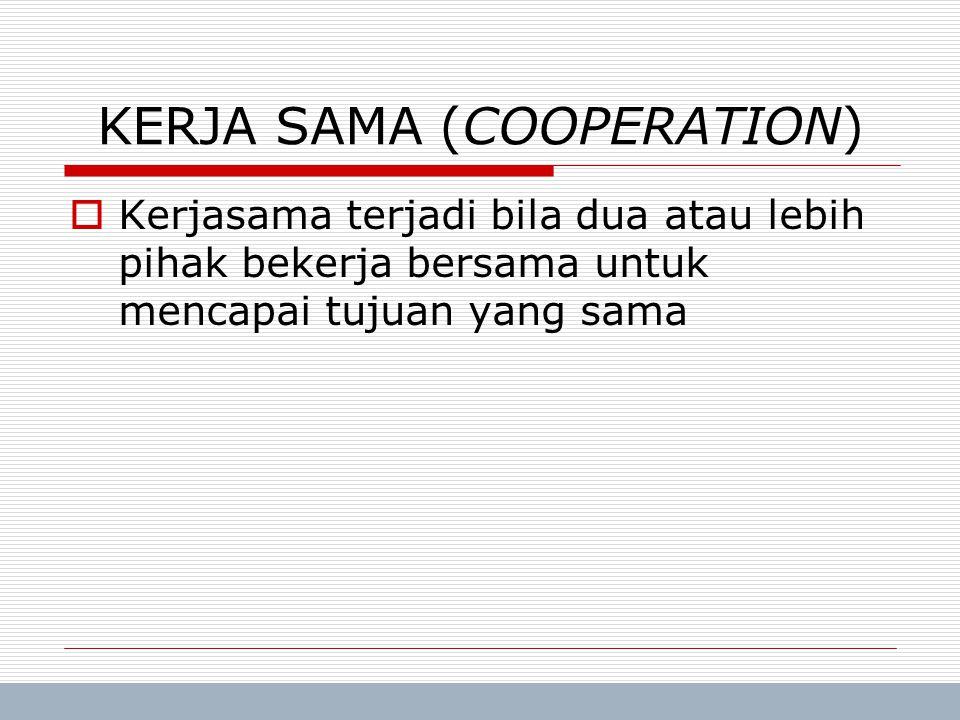 Trisnadi Wijaya, SE, S.Kom Manajemen Umum5 KERJA SAMA (COOPERATION)  Kerjasama terjadi bila dua atau lebih pihak bekerja bersama untuk mencapai tujua
