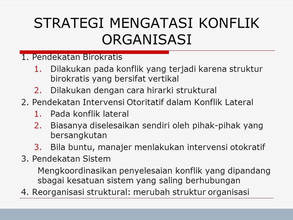 Trisnadi Wijaya, SE, S.Kom Manajemen Umum9 STRATEGI MENGATASI KONFLIK ORGANISASI 1. Pendekatan Birokratis 1.Dilakukan pada konflik yang terjadi karena