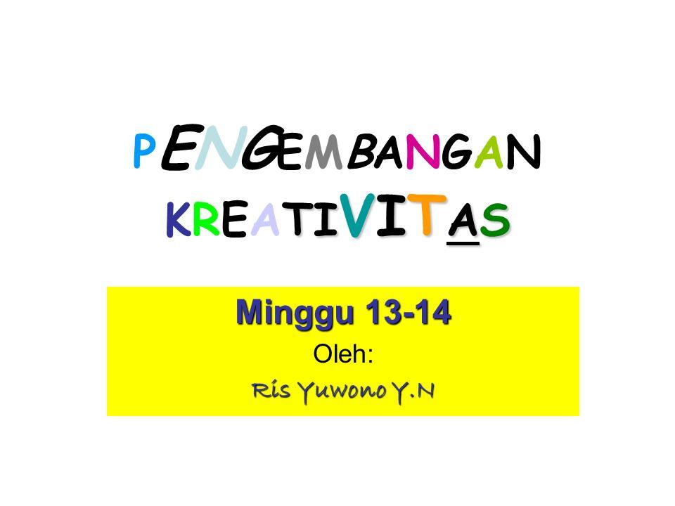 P ENG EMBANGAN KREATIVITAS Minggu 13-14 Oleh: Ris Yuwono Y.N