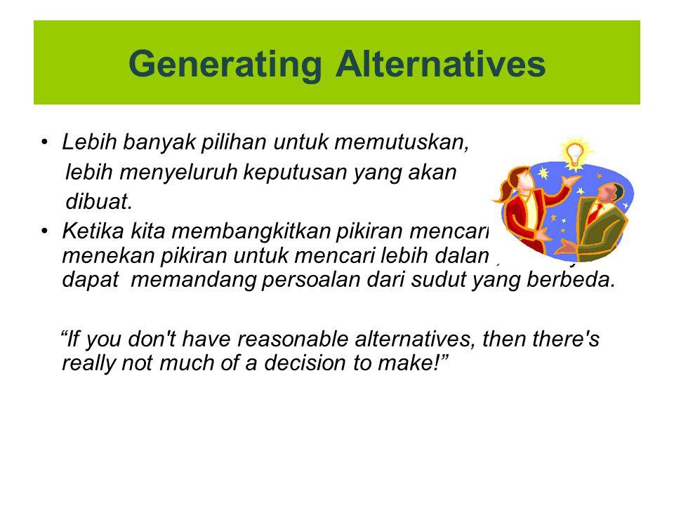 Generating Alternatives Lebih banyak pilihan untuk memutuskan, lebih menyeluruh keputusan yang akan dibuat. Ketika kita membangkitkan pikiran mencari