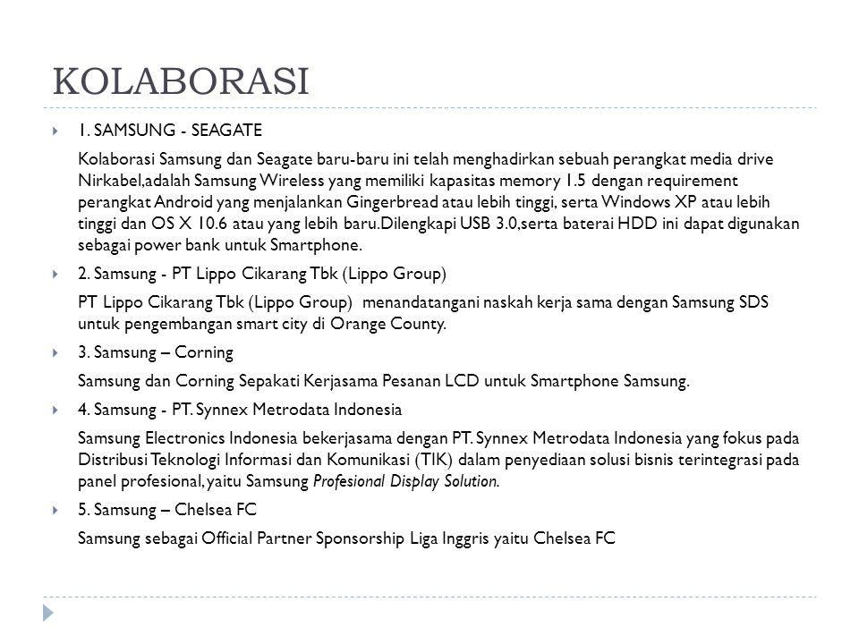 KOLABORASI  1. SAMSUNG - SEAGATE Kolaborasi Samsung dan Seagate baru-baru ini telah menghadirkan sebuah perangkat media drive Nirkabel,adalah Samsung