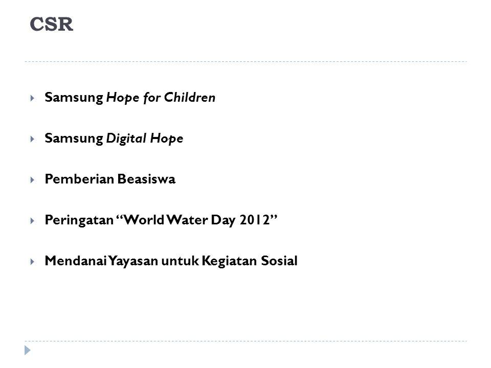 "CSR  Samsung Hope for Children  Samsung Digital Hope  Pemberian Beasiswa  Peringatan ""World Water Day 2012""  Mendanai Yayasan untuk Kegiatan Sosi"