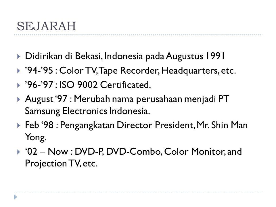 SEJARAH  Didirikan di Bekasi, Indonesia pada Augustus 1991  '94-'95 : Color TV, Tape Recorder, Headquarters, etc.  '96-'97 : ISO 9002 Certificated.