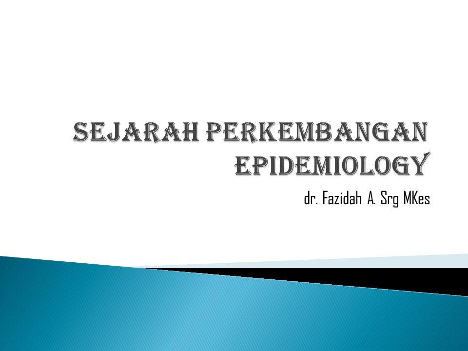 Dalam abad 19 epidemiology berkembang --- mikrobiologi dan parasitologi.