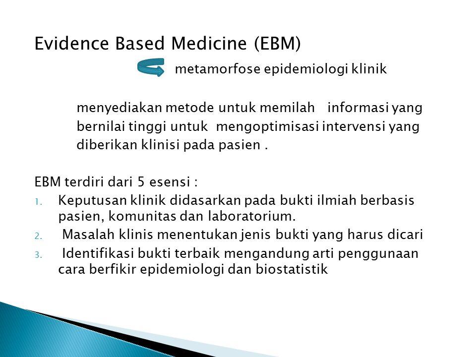 Evidence Based Medicine (EBM) metamorfose epidemiologi klinik menyediakan metode untuk memilah informasi yang bernilai tinggi untuk mengoptimisasi int