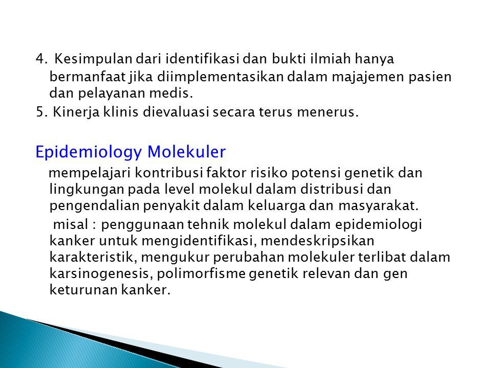 4. Kesimpulan dari identifikasi dan bukti ilmiah hanya bermanfaat jika diimplementasikan dalam majajemen pasien dan pelayanan medis. 5. Kinerja klinis