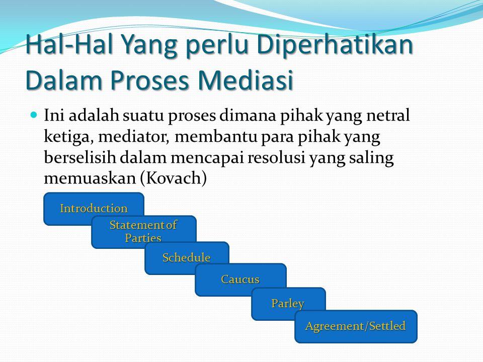 Hal-Hal Yang perlu Diperhatikan Dalam Proses Mediasi Ini adalah suatu proses dimana pihak yang netral ketiga, mediator, membantu para pihak yang berse