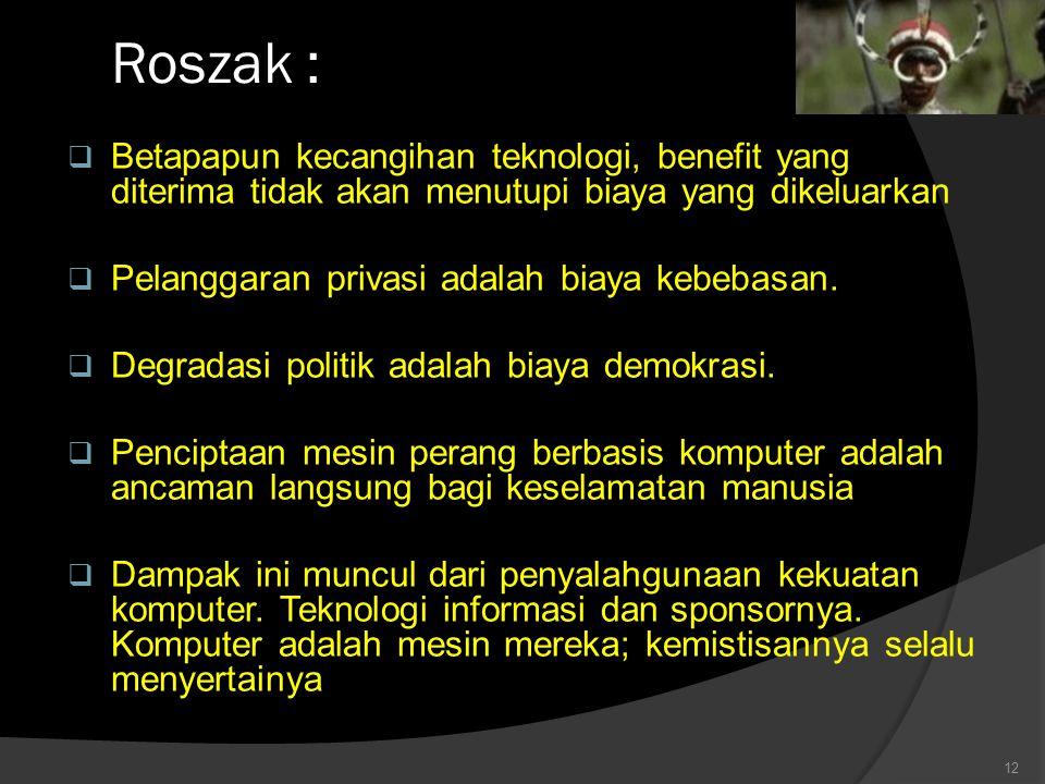 Roszak :  Betapapun kecangihan teknologi, benefit yang diterima tidak akan menutupi biaya yang dikeluarkan  Pelanggaran privasi adalah biaya kebebasan.
