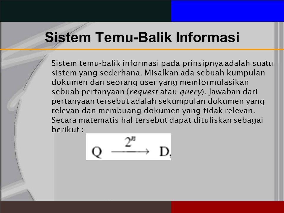 Sistem Temu-Balik Informasi Sistem temu-balik informasi pada prinsipnya adalah suatu sistem yang sederhana.